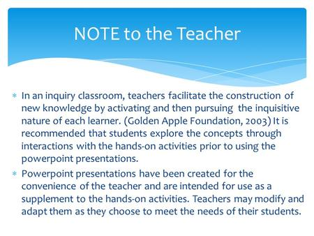 NOTE to the Teacher  In an inquiry classroom, teachers facilitate the construction of new knowledge by activating and then pursuing the inquisitive nature.