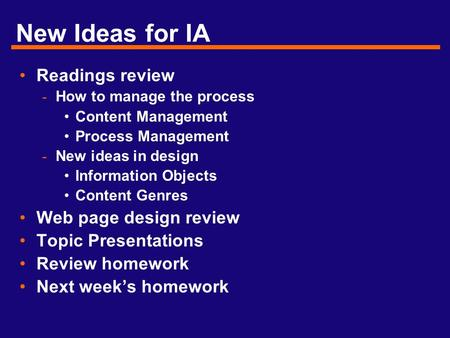 New Ideas for IA Readings review - How to manage the process Content Management Process Management - New ideas in design Information Objects Content Genres.