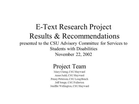 E-Text Research Project Results & Recommendations presented to the CSU Advisory Committee for Services to Students with Disabilities November 22, 2002.