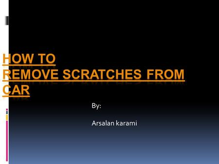 By: Arsalan karami. Determine if the scratch is actually a scratch Many times what appears to be a scratch is actually a residue line of material from.