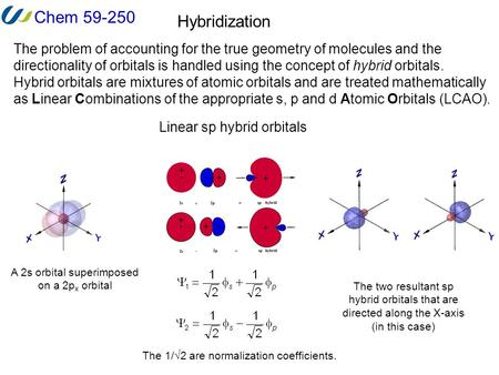 Chem 59-250 Hybridization The problem of accounting for the true geometry of molecules and the directionality of orbitals is handled using the concept.