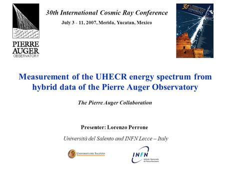 Measurement of the UHECR energy spectrum from hybrid data of the Pierre Auger Observatory Presenter: Lorenzo Perrone Università del Salento and INFN Lecce.