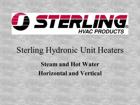 Sterling Hydronic Unit Heaters Steam and Hot Water Horizontal and Vertical.