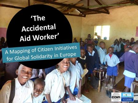 'The Accidental Aid Worker' A Mapping of Citizen Initiatives for Global Solidarity in Europe.