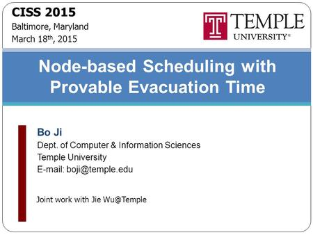 Node-based Scheduling with Provable Evacuation Time Bo Ji Dept. of Computer & Information Sciences Temple University   Joint work.