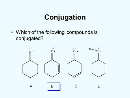 Conjugation Which of the following compounds is conjugated?