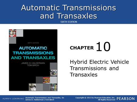 Automatic <strong>Transmissions</strong> and Transaxles CHAPTER Automatic <strong>Transmissions</strong> and Transaxles, 6e James D. Halderman | Tom Birch SIXTH EDITION Copyright © 2015.