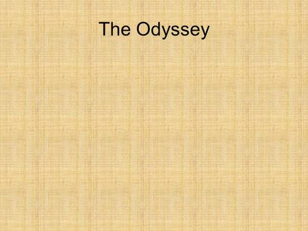 The Odyssey. Odysseus King of Ithaca Defining Greek leader Strength, courage, nobility, thirst for glory, confident in his authority Sharp intellect.