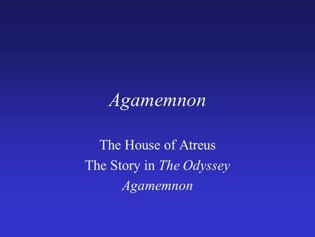 The House of Atreus The Story in The Odyssey Agamemnon