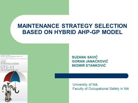 MAINTENANCE STRATEGY SELECTION BASED ON HYBRID AHP-GP MODEL SUZANA SAVIĆ GORAN JANAĆKOVIĆ MIOMIR STANKOVIĆ University of Niš, Faculty of Occupational Safety.