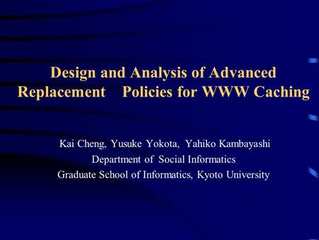 Design and Analysis of Advanced Replacement Policies for WWW Caching Kai Cheng, Yusuke Yokota, Yahiko Kambayashi Department of Social Informatics Graduate.