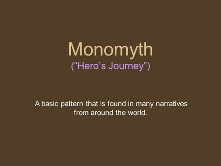 "Monomyth (""Hero's Journey"") A basic pattern that is found in many narratives from around the world."