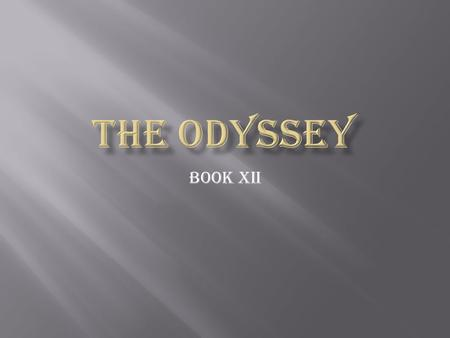 Book xii.  Odysseus and his men sail to Kirke's island  They bury Elpenor on the island  Kirke warns Odysseus of the Seirenes, the threat of drifting.