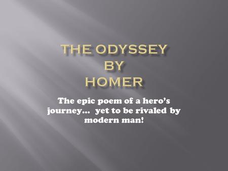 The epic poem of a hero's journey… yet to be rivaled by modern man!