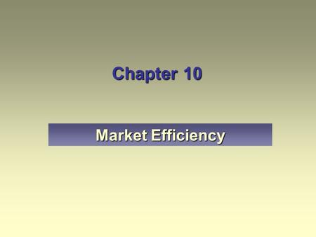 Chapter 10 Market Efficiency. Explain the concept of efficient markets. Describe the three forms of market efficiency – weak, semi-strong, and strong.
