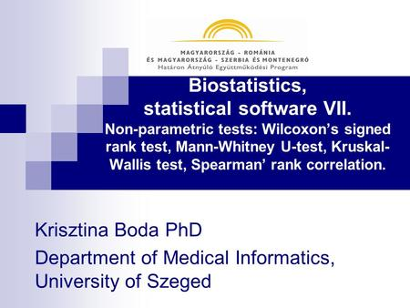 Biostatistics, statistical software VII. Non-parametric tests: Wilcoxon's signed rank test, Mann-Whitney U-test, Kruskal- Wallis test, Spearman' rank correlation.