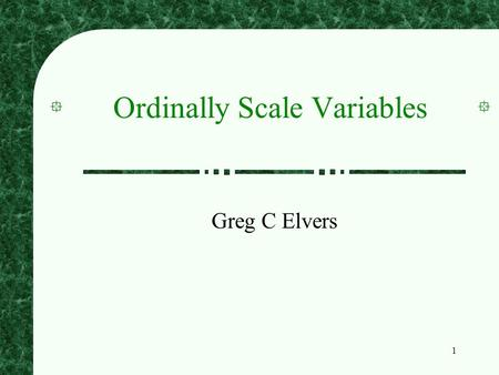 1 Ordinally Scale Variables Greg C Elvers. 2 Why Special Statistics for Ordinally Scaled Variables The parametric tests (e.g. t, ANOVA) rely on estimates.