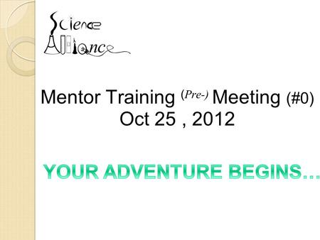 Mentor Training ( Pre-) Meeting (#0) Oct 25, 2012.