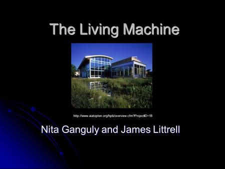 The Living Machine Nita Ganguly and James Littrell