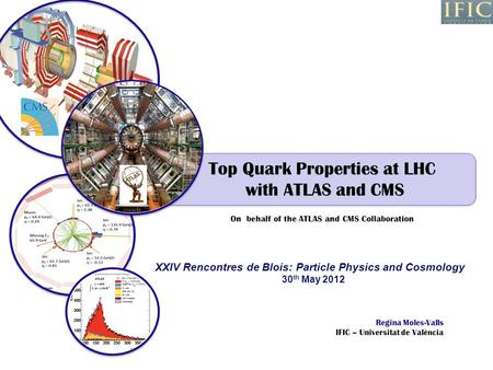 Top Quark Properties at LHC with ATLAS and CMS On behalf of the ATLAS and CMS Collaboration Regina Moles-Valls IFIC – Universitat de València XXIV Rencontres.