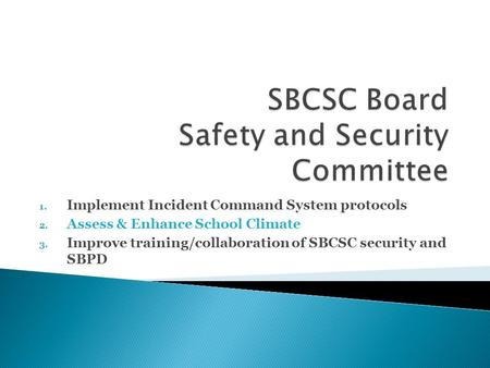 1. Implement Incident Command System protocols 2. Assess & Enhance School Climate 3. Improve training/collaboration of SBCSC security and SBPD.