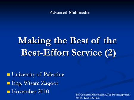 Making the Best of the Best-Effort Service (2) Advanced Multimedia University of Palestine University of Palestine Eng. Wisam Zaqoot Eng. Wisam Zaqoot.