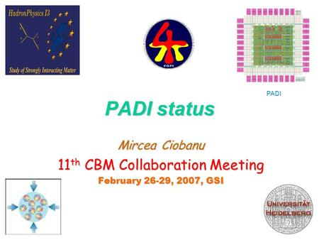 PADI status Mircea Ciobanu 11 th CBM Collaboration Meeting February 26-29, 2007, GSI FEE1 PADI.