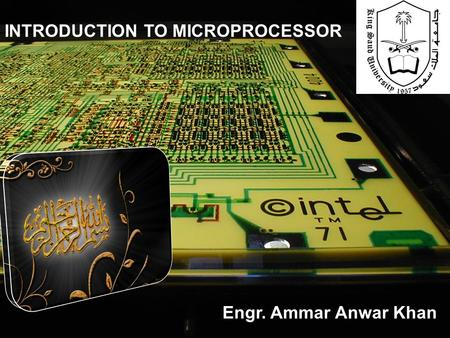 INTRODUCTION TO MICROPROCESSOR Engr. Ammar Anwar Khan.