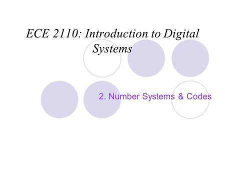 ECE 2110: Introduction to Digital Systems 2. Number Systems & Codes.