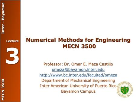 MECN 3500 Inter - Bayamon Lecture 3 Numerical Methods for Engineering MECN 3500 Professor: Dr. Omar E. Meza Castillo