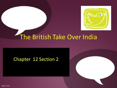 The British Take Over India Chapter 12 Section 2.