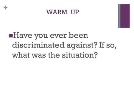 + WARM UP Have you ever been discriminated against? If so, what was the situation?