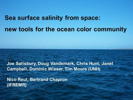 Sea surface salinity from space: new tools for the ocean color community Joe Salisbury, Doug Vandemark, Chris Hunt, Janet Campbell, Dominic Wisser, Tim.
