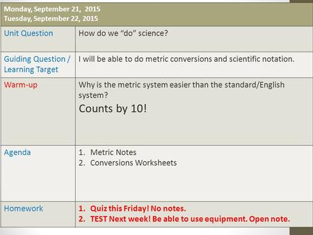 "Monday, September 21, 2015 Tuesday, September 22, 2015 Unit QuestionHow do we ""do"" science? Guiding Question / Learning Target I will be able to do metric."