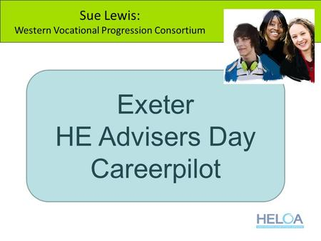 Exeter HE Advisers Day Careerpilot Sue Lewis: Western Vocational Progression Consortium.