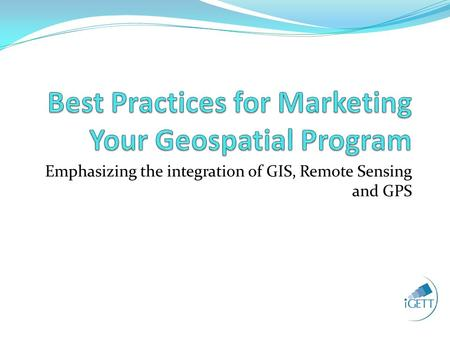 Emphasizing the integration of GIS, Remote Sensing and GPS.