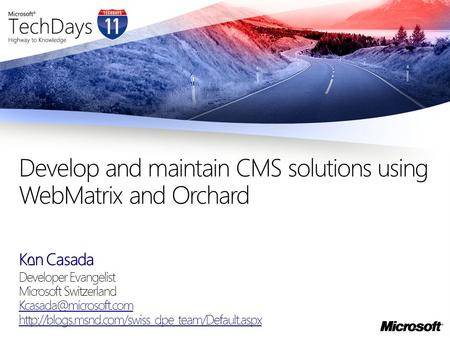 Ken Casada Developer Evangelist Microsoft Switzerland  Develop and maintain CMS.