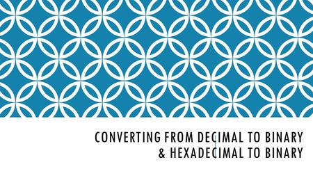 Converting From decimal to Binary & Hexadecimal to Binary