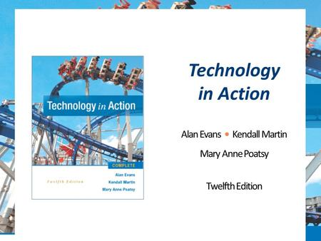 Technology in Action Alan Evans Kendall Martin Mary Anne Poatsy Twelfth Edition Copyright © 2016 Pearson Education, Inc.0.