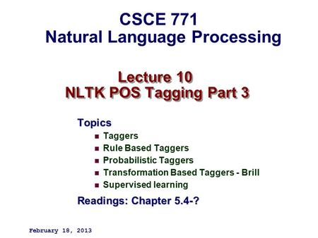 Lecture 10 NLTK POS Tagging Part 3 Topics Taggers Rule Based Taggers Probabilistic Taggers Transformation Based Taggers - Brill Supervised learning Readings: