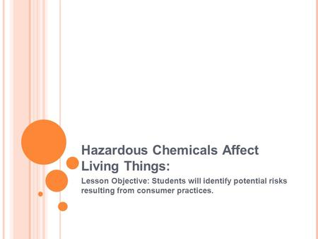 Hazardous Chemicals Affect Living Things: Lesson Objective: Students will identify potential risks resulting from consumer practices.