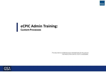 0 This document is confidential and is intended solely for the use and information of the client to whom it is addressed. eCPIC Admin Training: Custom.