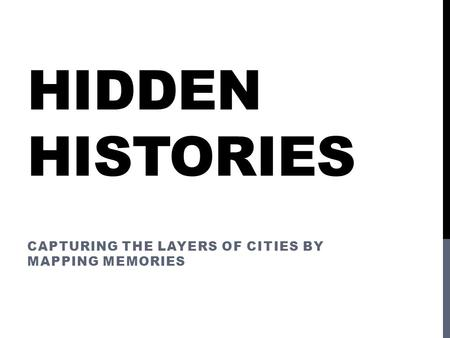 HIDDEN HISTORIES CAPTURING THE LAYERS OF CITIES BY MAPPING MEMORIES.