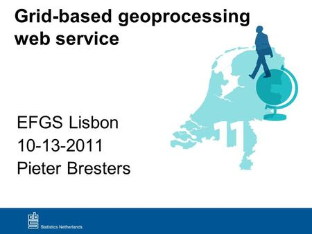 Grid-based geoprocessing web service EFGS Lisbon 10-13-2011 Pieter Bresters.