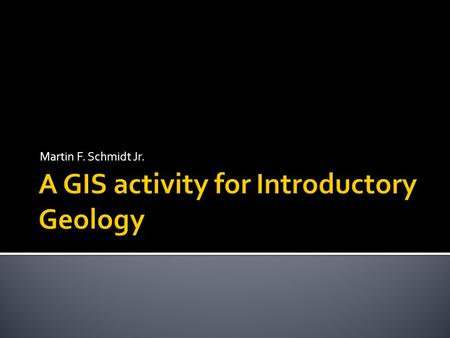 Martin F. Schmidt Jr..  As an ongoing exercise throughout an introductory geology class, students will use geospatial technology to develop a geospatial.