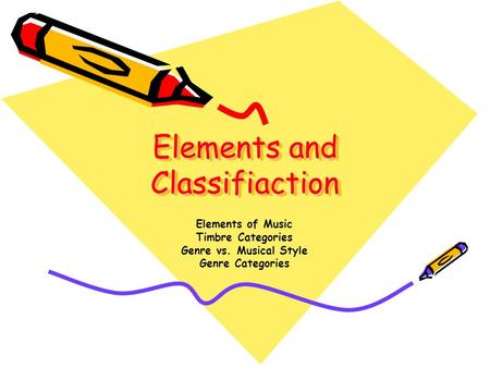 Elements and Classifiaction Elements of Music Timbre Categories Genre vs. Musical Style Genre Categories.