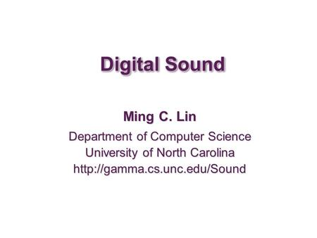 Digital Sound Ming C. Lin Department of Computer Science University of North Carolina