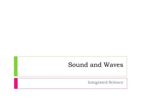 Sound and Waves Integrated Science. Sound Waves Description  Light waves are transverse waves.  Sound waves are longitudinal waves.