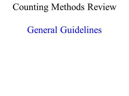 Counting Methods Review General Guidelines. Fundamental Counting Principle Each category outcome is independent of any other category outcome OR Items.