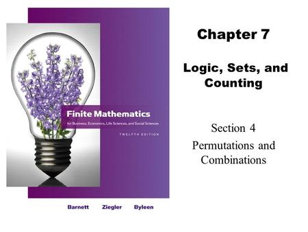 Chapter 7 Logic, Sets, and Counting Section 4 Permutations and Combinations.